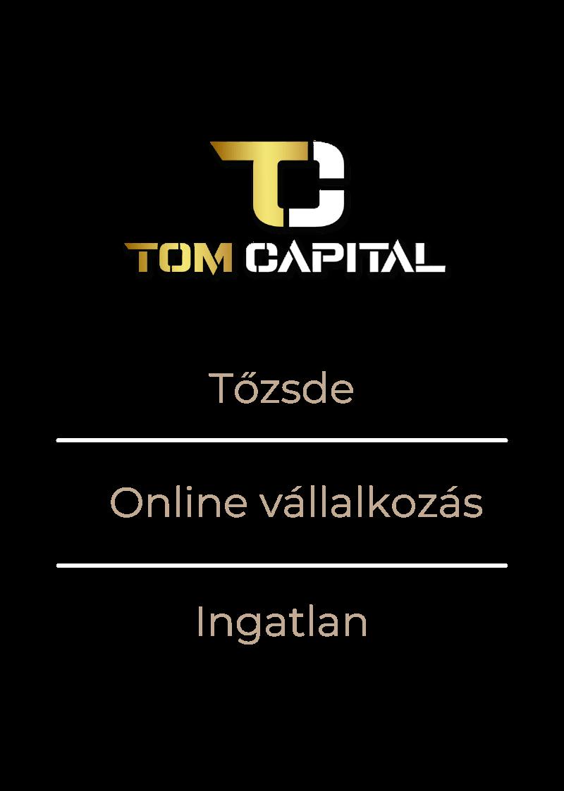 Tom Capital tőzsdei befektetések online vállalkozás- ingatlan befektetés kezelés